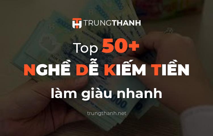 Top 50 nghề dễ kiếm tiền làm giàu nhanh nhất