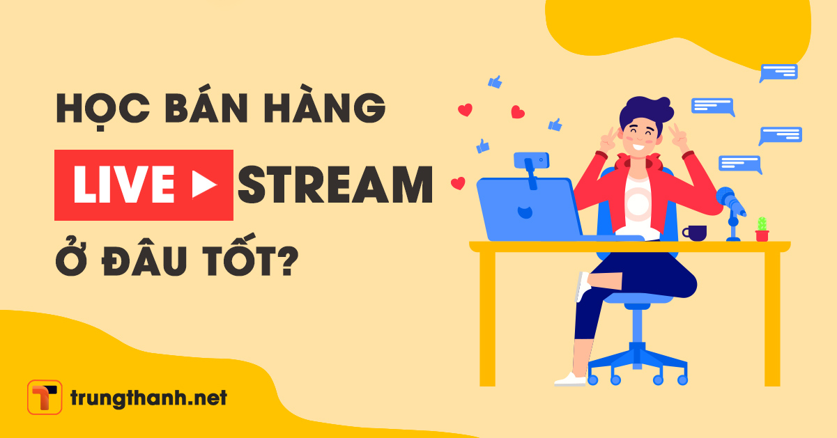 Học bán hàng livestream ở đâu
