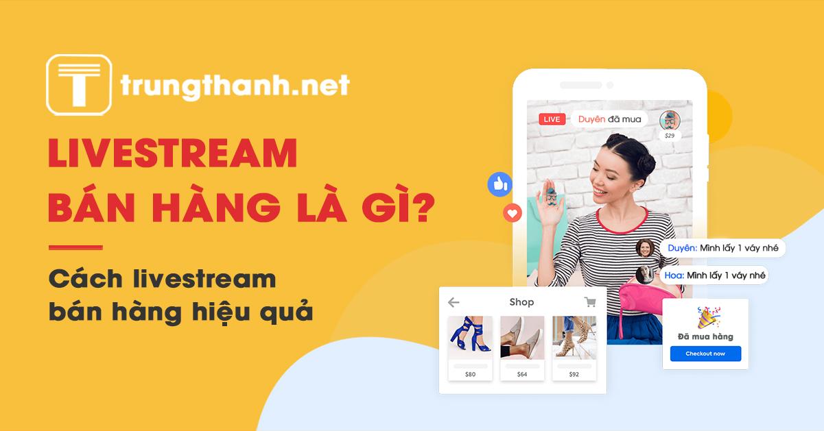 Livestream bán hàng là gì